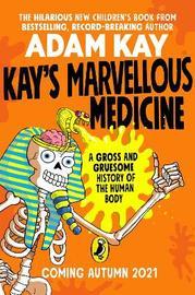 Kay's Marvellous Medicine by Adam Kay