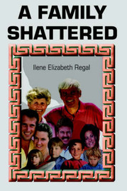 A Family Shattered by Ilene Elizabeth Regal image