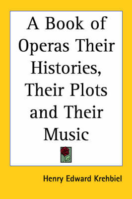 A Book of Operas Their Histories, Their Plots and Their Music by Henry Edward Krehbiel image