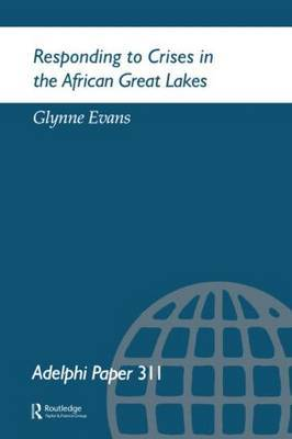 Responding to Crises in the African Great Lakes by G Evans