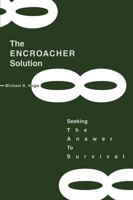 The Encroacher Solution: Seeking the Answer to Survival by Michael K Hugo image
