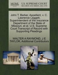John T. Barker, Appellant, V. C. Lawrence Leggett, Superintendent of the Insurance Department of the State of Missouri, et al. U.S. Supreme Court Transcript of Record with Supporting Pleadings by Walter A Raymond