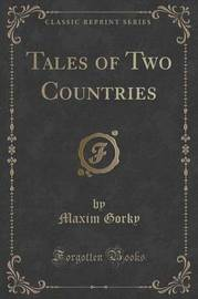 Tales of Two Countries (Classic Reprint) by Maxim Gorky