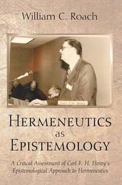 Hermeneutics as Epistemology by William C Roach