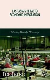 East Asia's De Facto Economic Integration by Daisuke Hiratsuka