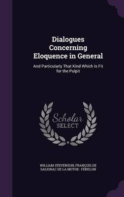 Dialogues Concerning Eloquence in General by William Stevenson