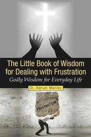 The Little Book of Wisdom for Dealing with Frustration by Adrian Manley