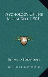Psychology of the Moral Self (1904) by Bernard Bosanquet