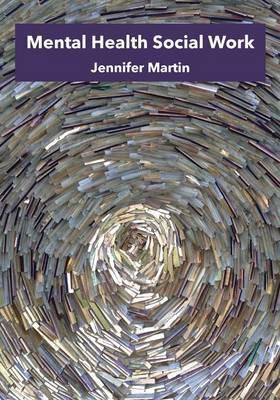 Mental Health Social Work by Jennifer Martin