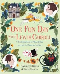 One Fun Day with Lewis Carroll by Kathleen Krull