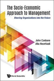 Socio-economic Approach To Management, The: Steering Organizations Into The Future by John Conbere
