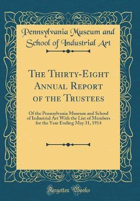 The Thirty-Eight Annual Report of the Trustees by Pennsylvania Museum and School of I Art