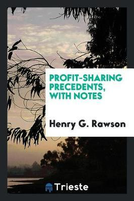 Profit-Sharing Precedents, with Notes by Henry G Rawson