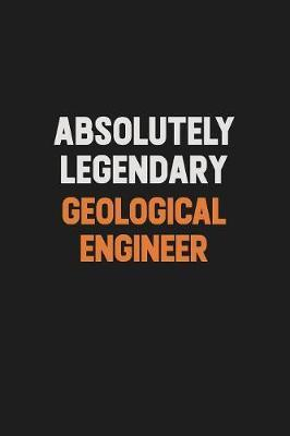 Absolutely Legendary Geological Engineer by Camila Cooper