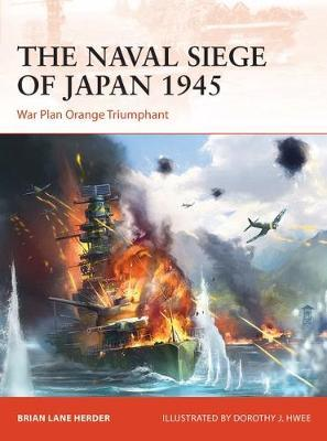 The Naval Siege of Japan 1945 by Brian Lane Herder