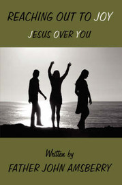 Reaching Out to Joy: Jesus Over You by Father John Amsberry image