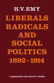 Liberals, Radicals and Social Politics 1892-1914 by H.V. Emy image