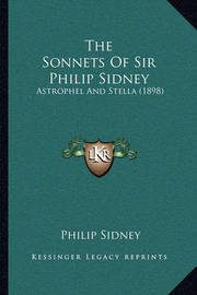The Sonnets of Sir Philip Sidney: Astrophel and Stella (1898) by Sir Philip Sidney, Sir