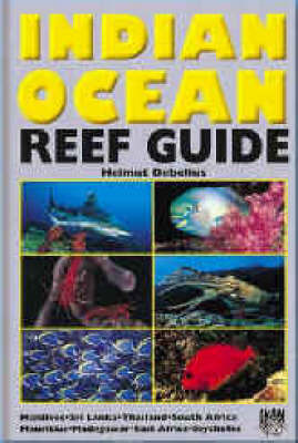 Indian Ocean Reef Guide: Maldives, Sri Lanka, Thailand, South Africa by Helmut Debelius