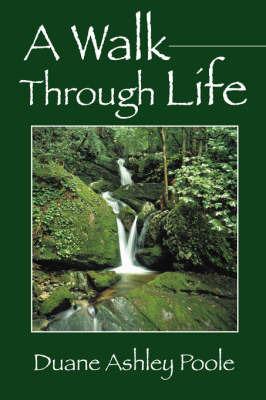 A Walk Through Life by Duane Ashley Poole