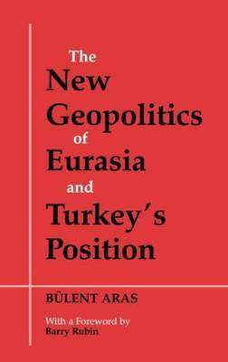 The New Geopolitics of Eurasia and Turkey's Position by Bulent Aras