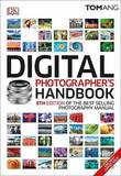 Digital Photographer's Handbook, 6th Edition by Tom Ang (Freelance photographer, and senior lecturer in photograpic practice and course leader of BA (Hons) Photography and Multimedia (part-time) in