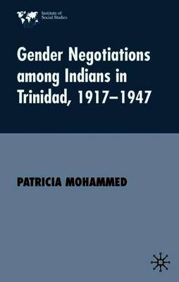 Gender Negotiations among Indians in Trinidad 1917-1947 by Patricia Mohammed
