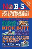 No B.S. Time Management for Entrepreneurs by Dan S Kennedy
