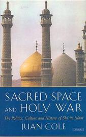 Sacred Space and Holy War by Juan R.I. Cole