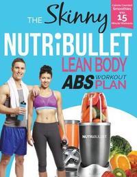 THE SKINNY NUTRIBULLET LEAN BODY ABS PLAN by Cooknation