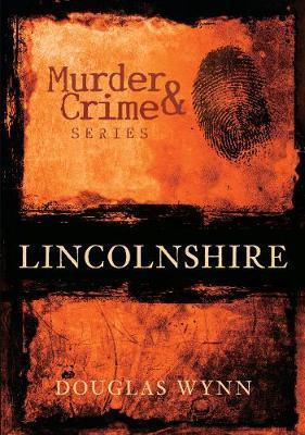 Lincolnshire Murder & Crime by Douglas Wynn image