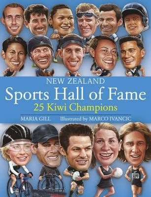 New Zealand Sports Hall of Fame: 25 Kiwi Champions by Maria Gill