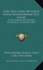 Carl Von Linnes Betydelse Sasom Naturforskare Och Lakare: Clavis Medicinae Duplex, Exterior Et Interior (1907) by Carl von Linne