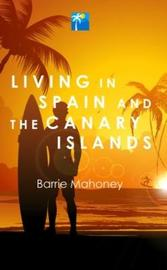 Living in Spain and the Canary Islands by Barrie Mahoney