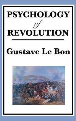 Psychology of Revolution by Gustave LeBon