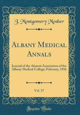 Albany Medical Annals, Vol. 37 by J Montgomery Mosher image