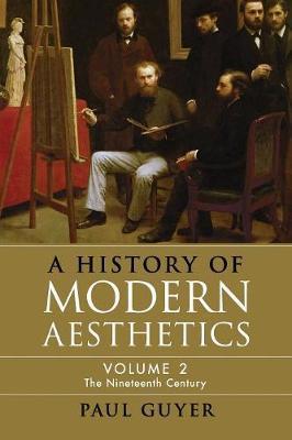 A History of Modern Aesthetics: Volume 2 by Paul Guyer