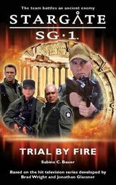 Stargate SG-1 #1: Trial by Fire by Sabine C. Bauer