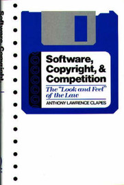 Software, Copyright, and Competition by Anthony Lawrence Clapes