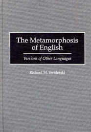 The Metamorphosis of English by Richard M. Swiderski