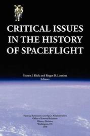 Critical Issues in the History of Spaceflight (NASA Publication SP-2006-4702) by Steven J. Dick