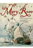 The Warship Mary Rose: The Life & Times of King Henry VIII's Flagship by David Childs