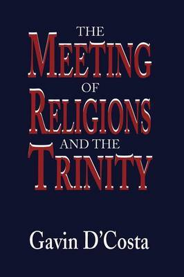 The Meeting of Religions and the Trinity by Gavin D'Costa