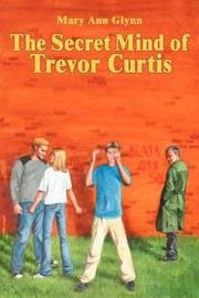 The Secret Mind of Trevor Curtis by Mary Ann Glynn image