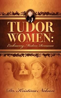 Tudor Women by Kristina Nelson