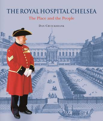 The Royal Hospital Chelsea - The Place & the People by Dan Cruickshank