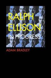 Ralph Ellison in Progress by Adam Bradley image
