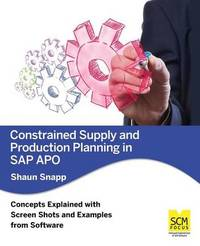 Constrained Supply and Production Planning in SAP Apo by Shaun Snapp