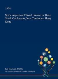 Some Aspects of Fluvial Erosion in Three Small Catchments, New Territories, Hong Kong by Kin-Che Lam image
