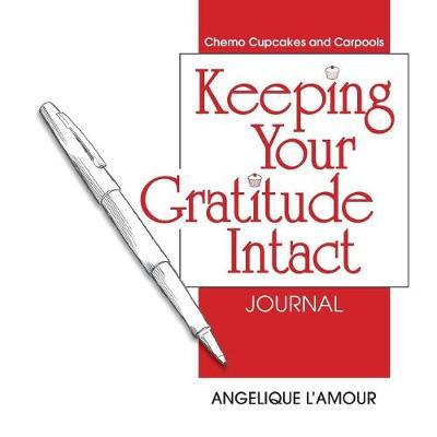 Keeping Your Gratitude Intact Journal by Angelique L'Amour